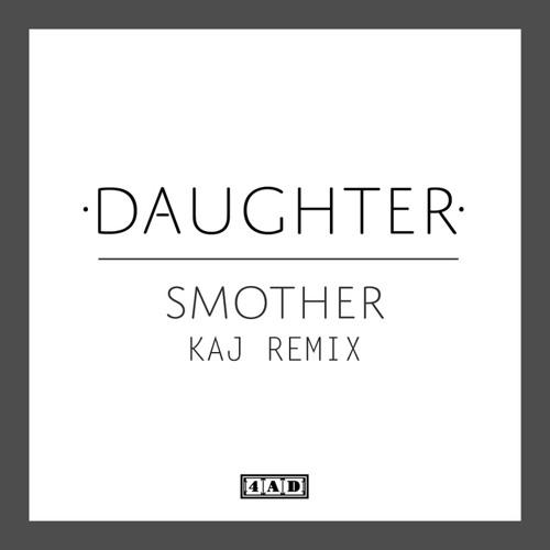 Daughter - Smother (Kaj. Remix)