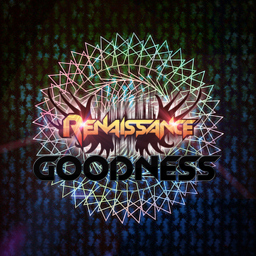 Goodness (Is this real life?)-DJ Renaissance (Original Mix) SUPPORTED BY CHUCKIE!
