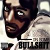 Akon - On Some Bullshit (Official Song)