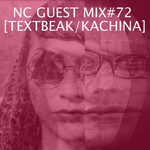 NC GUEST MIX#72: TEXTBEAK & KACHINA