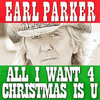 Earl Parker - All I Want For Christmas Is U