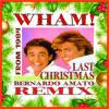 WHAM! - LAST CHRISTMAS (BERNARDO AMATO REMIX)