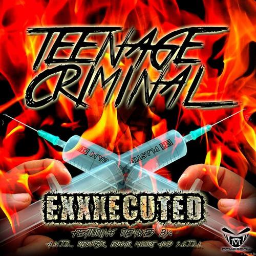 Teenage Criminal - Exxxecuted (Redst3r Remix)