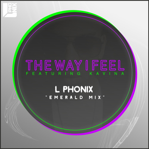 The Way I Feel (feat. Kavina) [L Phonix Emerald Mix] OUT NOW ON ITUNES & JUNO