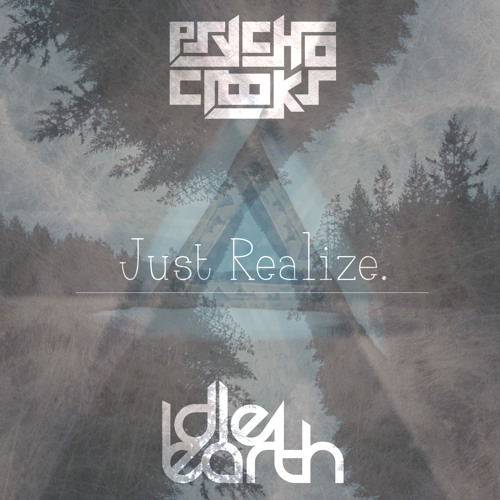 Just Realize by Idle Earth & Psycho Crooks