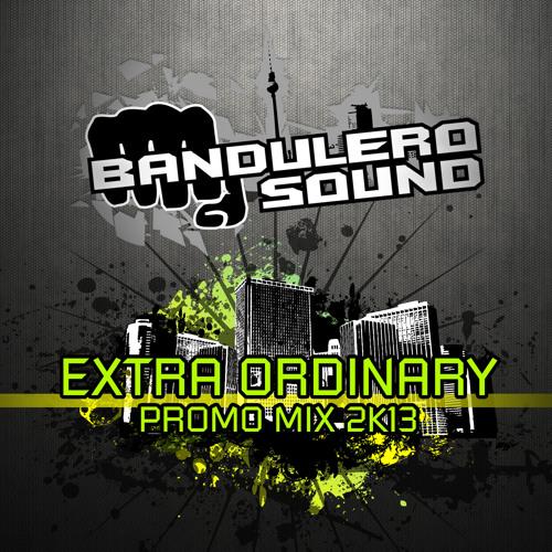 Bandulero Sound - Extra Ordinary Promo Mix 2013