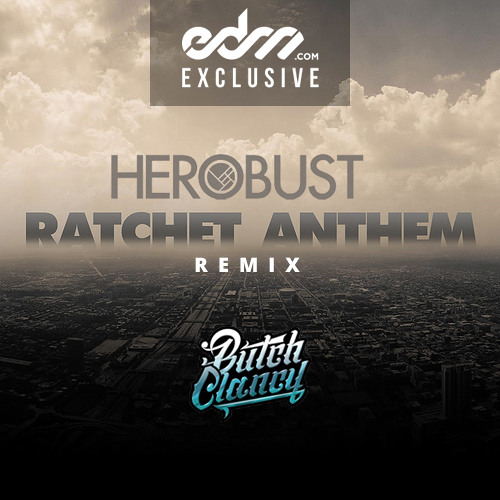 Ratchet Anthem by Butch Clancy (BUSTED by HeRobust) - EDM.com Exclusive