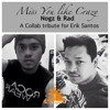 Miss You Like Crazy || Tribute to ERIK SANTOS- Nogz & Rad Collab Cover