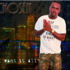 """C.H.O.S.E.N. I Want It All""""(Dirty)"""