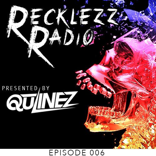 Qulinez Presents - Recklezz Radio - Episode 006