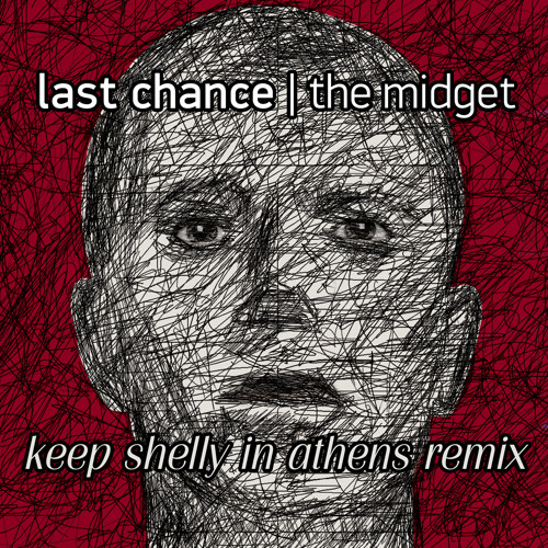 Last Chance - The Midget (Keep Shelly in Athens remix)