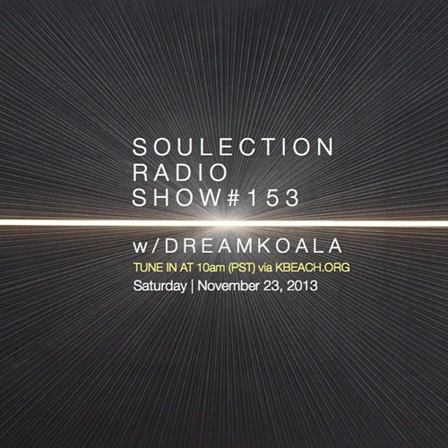 Soulection Radio Show #153 w/ Dream Koala
