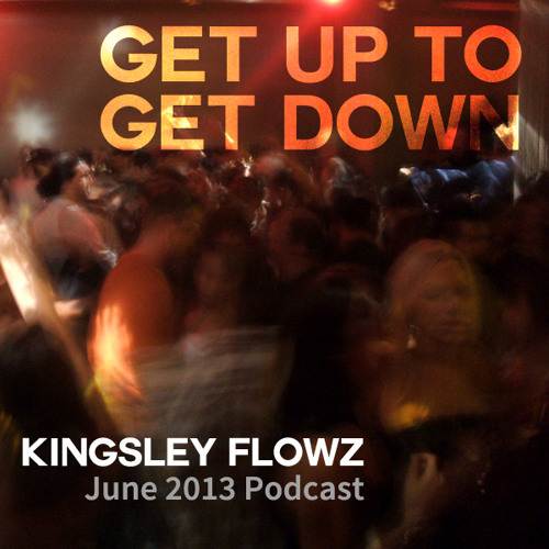 June 2013 Podcast - Get Up to Get Down