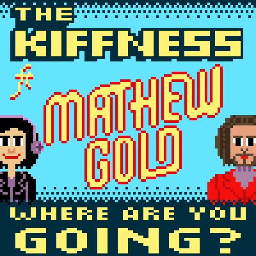 The Kiffness ft. Mathew Gold - Where Are You Going?