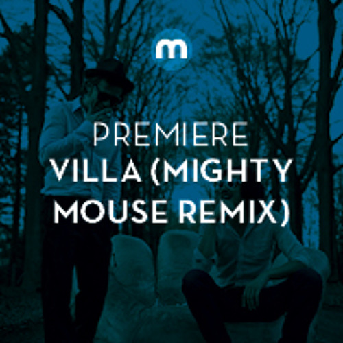 Premiere: Villa 'If I'(Mighty Mouse Remix)