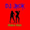 Dj J-ROK Shake That (Break'em Down Remix)