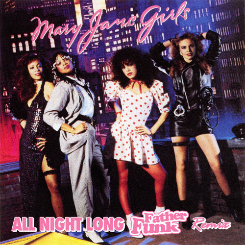 Mary Jane Girls - All Night Long (Father Funk Remix) [FREE DOWNLOAD]