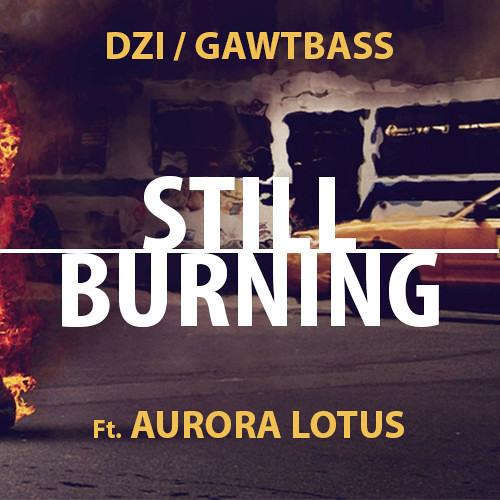 Still Burning by DZI & GAWTBASS ft. Aurora Lotus