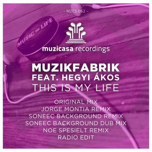 Muzikfabrik - This Is My Life (Jorge Montia Remix) Supported by Steve Angello BBC Radio 1 Residency