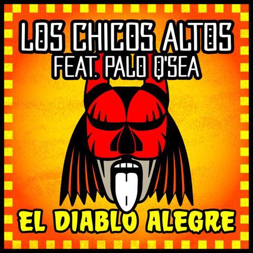 Los Chicos Altos feat Palo Q'Sea - El Diablo Alegre EP