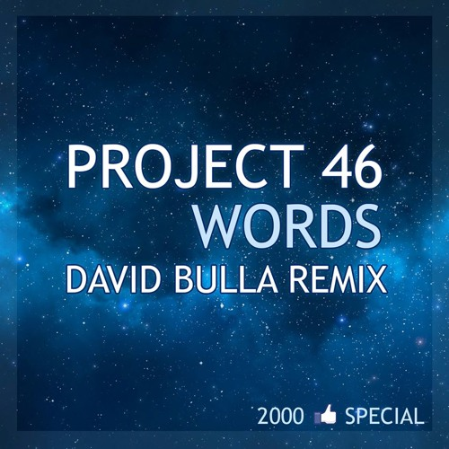 Project 46 - Words (David Bulla Remix) **FREE DOWNLOAD** Supported by Project 46