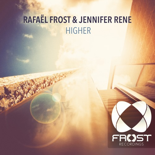 Rafaël Frost & Jennifer Rene - Higher (Original Mix)