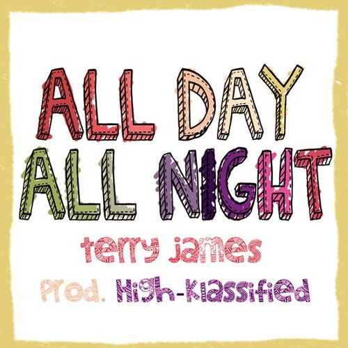 All Day All Night [prod. by High-Klassified]