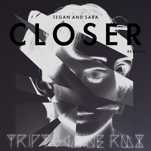 CLOSER//TRIPTOC▲INE REMIX//Tegan and Sara [FREE DOWNLOAD]