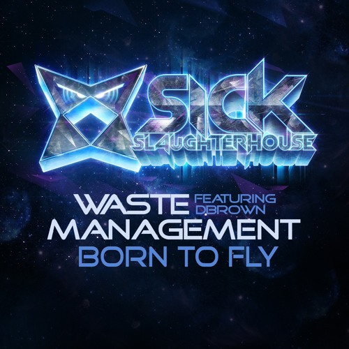 Waste Management feat. DBrown - Born To Fly (Original Mix) (SICK SLAUGHTERHOUSE) PREVIEW