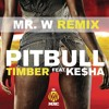 Pitbull feat. Ke$ha - Timber (Mr.W Remix) *FREE DOWNLOAD - Click Buy*