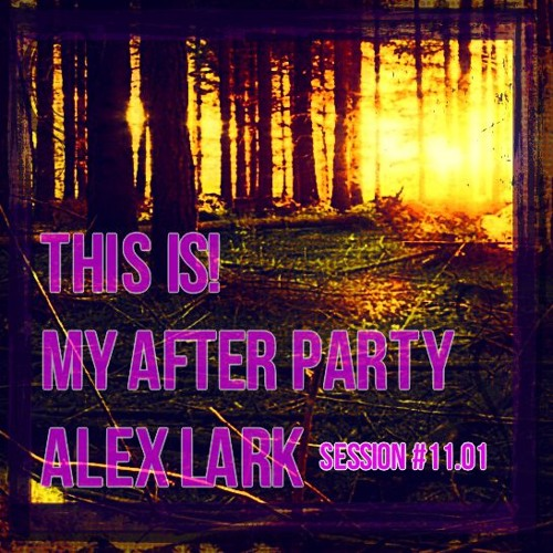 This is my After Party - Session #11.01 by Alex Lark [Tech House]