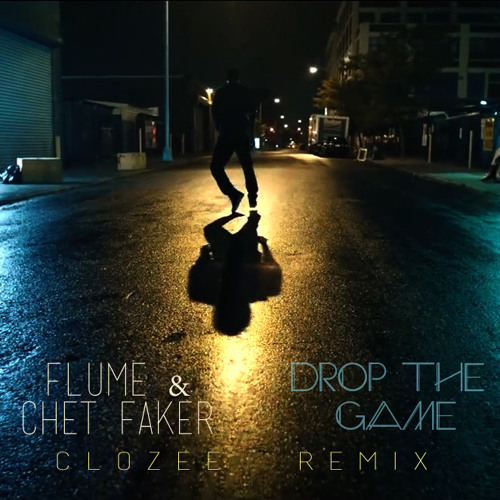 Flume & Chet Faker - Drop The Game (CloZee Remix)
