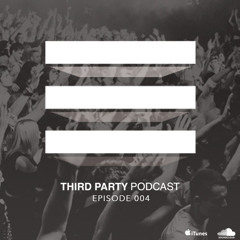 Third Party Podcast - Episode 004