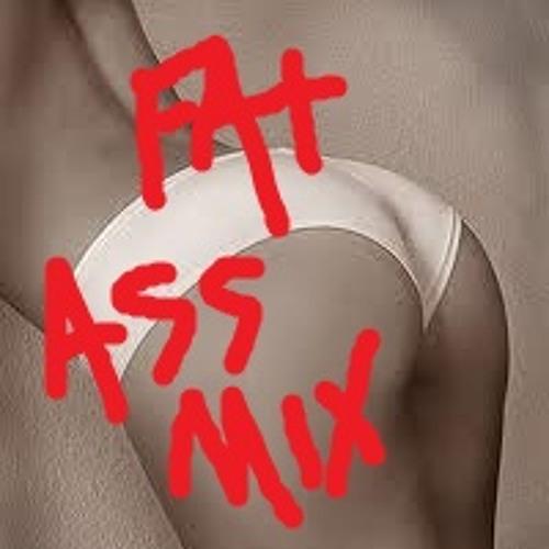 FAT ASS MIX