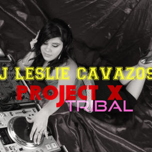 PROJECT X TRIBAL DJLESLIE CAVAZOS