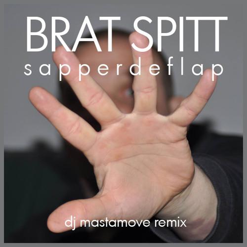 BRAT SPITT - sapperdeflap (DJ MASTAMOVE - REMIX)