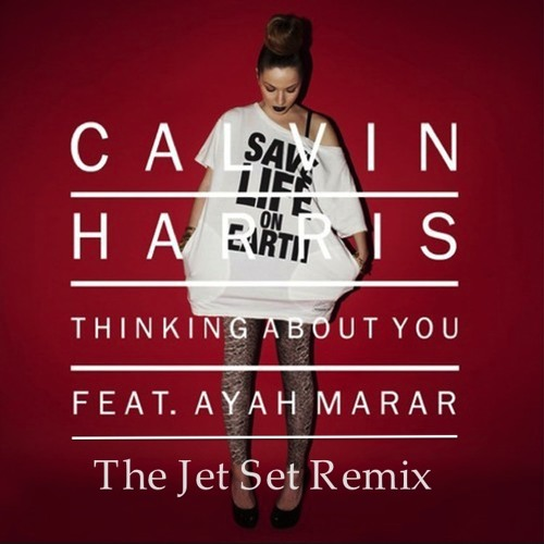 Calvin Harris -Thinking about you ( The Jet Set Remix )