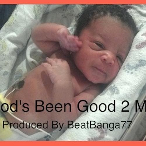 God's Been Good 2me Produced by Raasz Melodic aka BEATBANGA77 ((BeatBangOlogy))