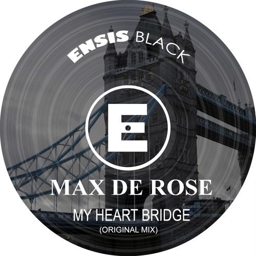 Max de Rose - My heart bridge (Original Mix) OUT NOW [ENSB014]