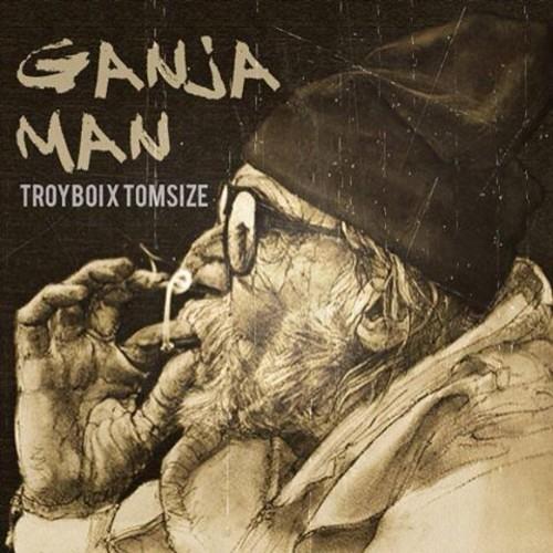 Ganja Man by TroyBoi ✖ Tomsize