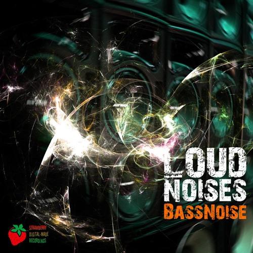 BassNoise - Loud Noises (Orginal Mix)