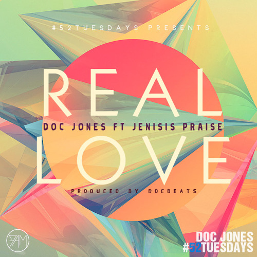 Doc Jones - Real Love Ft Jenisis Praise #52Tuesdays