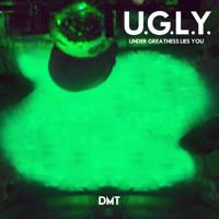 U.G.L.Y. - DMT