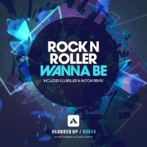 Rock N Roller - Wanna Be [Klubbed Up]