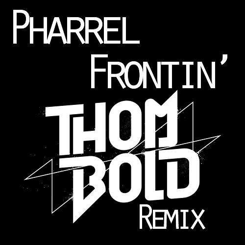 Pharrell - Frontin' (Thom Bold Remix)