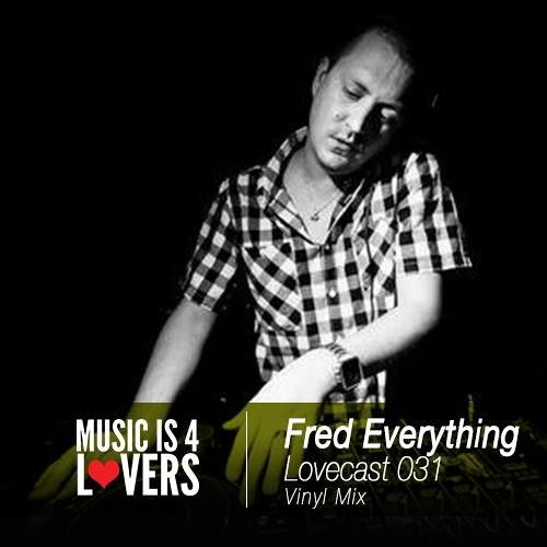 Lovecast Episode 031 - Fred Everything (Vinyl Mix) [Musicis4Lovers.com]