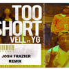 Vell Ft YG - Too Short (Josh Frazier Remix)