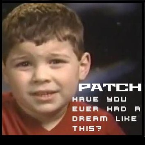 Patch - Have you ever heard of a dream like this? (FULL)