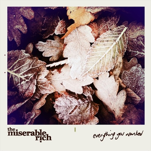 The Miserable Rich - Everything You Wanted (SNOWFLAKE 3 - Side A)