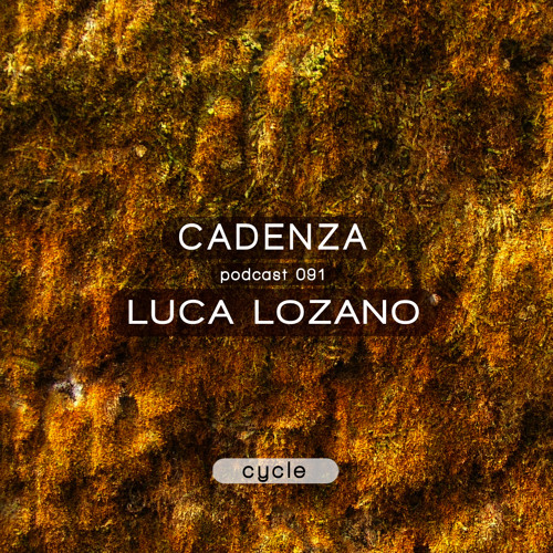 Cadenza Podcast | 091 - Luca Lozano (Cycle)